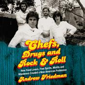 Chefs, Drugs, and Rock & Roll: How Food Lovers, Free Spirits, Misfits and Wanderers Created a New American Profession Audiobook, by Andrew Friedman