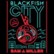 Blackfish City: A Novel Audiobook, by Sam J. Miller