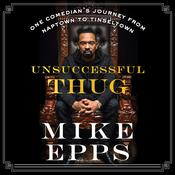 Unsuccessful Thug: One Comedian's Journey from Naptown to Tinseltown Audiobook, by Mike Epps
