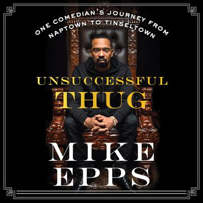 Unsuccessful Thug: One Comedians Journey from Naptown to Tinseltown Audiobook, by Mike Epps