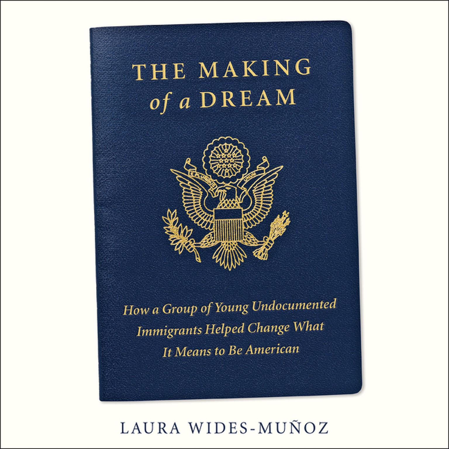 The Making of a Dream: How a group of young undocumented immigrants helped  change what