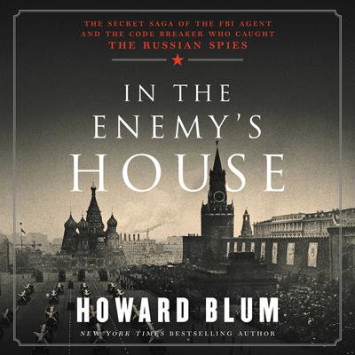 In the Enemys House: The Secret Saga of the FBI Agent and the Code Breaker Who Caught the Russian Spies Audiobook, by Howard Blum