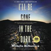 I'll Be Gone in the Dark: One Womans Obsessive Search for the Golden State Killer Audiobook, by Michelle McNamara