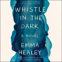Whistle in the Dark: A Novel Audiobook, by Emma Healey
