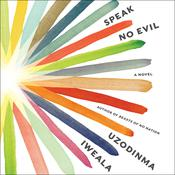 Speak No Evil: A Novel Audiobook, by Uzodinma Iweala