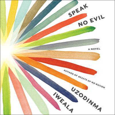 Speak No Evil: A Novel Audiobook, by Uzodinma Iweala