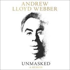 Unmasked: A Memoir Audiobook, by Andrew Lloyd Webber