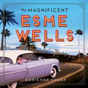 The Magnificent Esme Wells: A Novel Audiobook, by Adrienne Sharp
