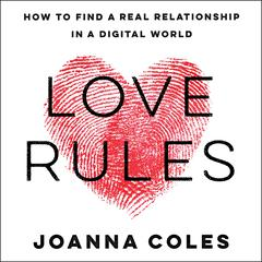 Love Rules: How to Find a Real Relationship in a Digital World Audiobook, by Joanna Coles