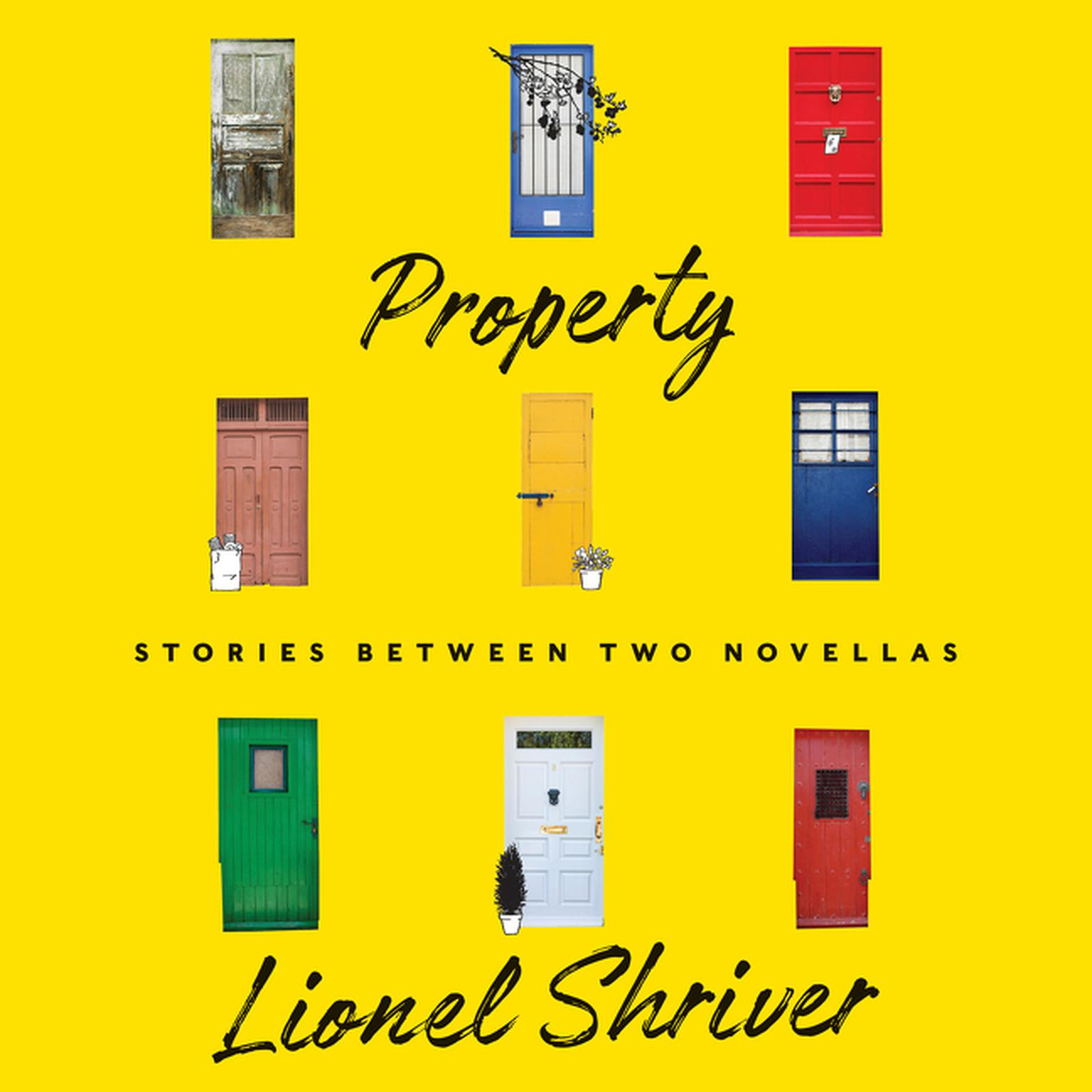Property: Stories Between Two Novellas Audiobook, by Lionel Shriver