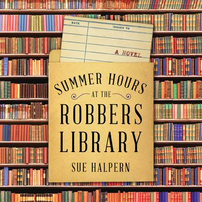 Summer Hours at the Robbers Library: A Novel Audiobook, by Sue Halpern