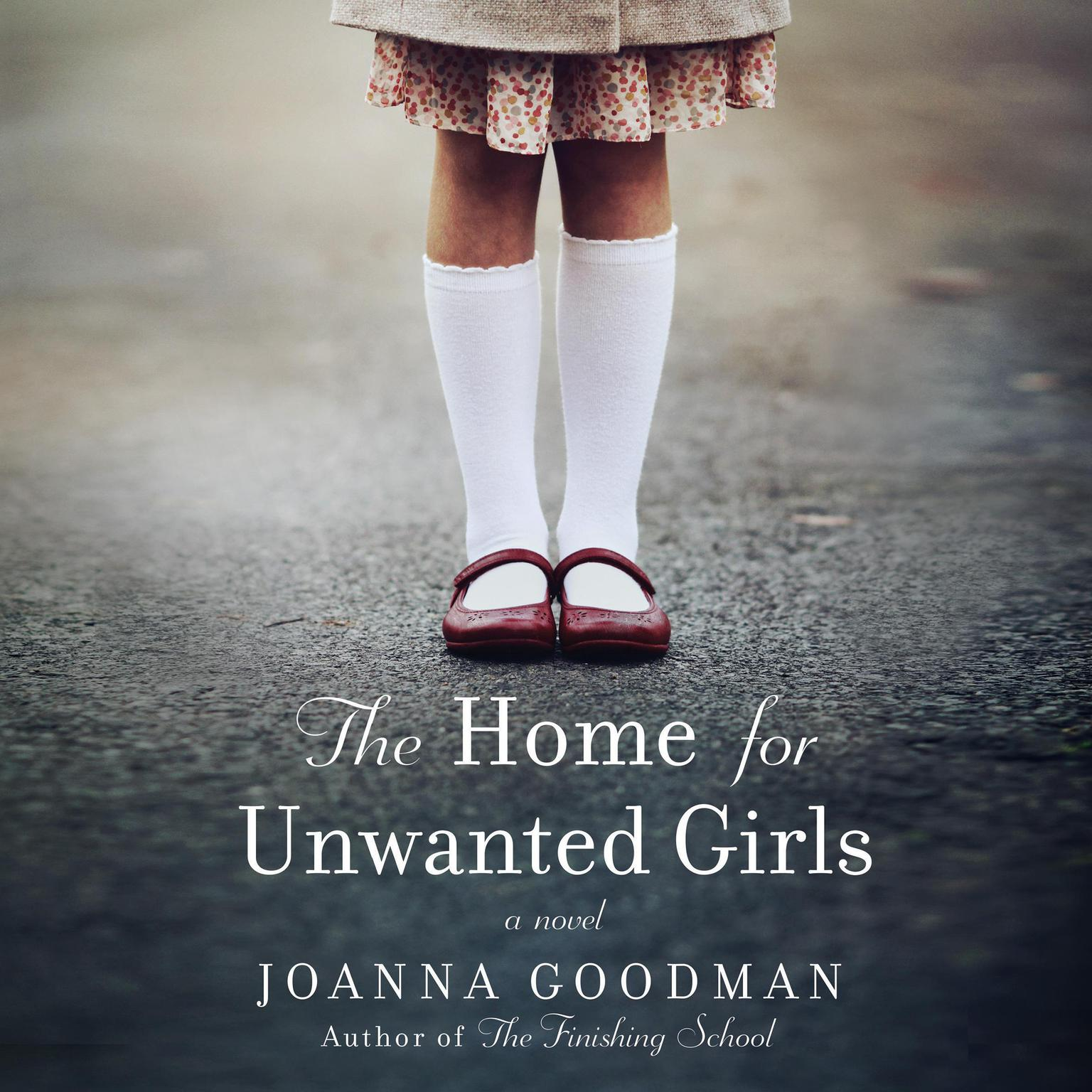 Printable The Home for Unwanted Girls: The heart-wrenching, gripping story of a mother-daughter bond that could not be broken - inspired by true events Audiobook Cover Art
