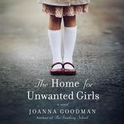 The Home for Unwanted Girls: The heart-wrenching, gripping story of a mother-daughter bond that could not be broken - inspired by true events Audiobook, by Joanna Goodman