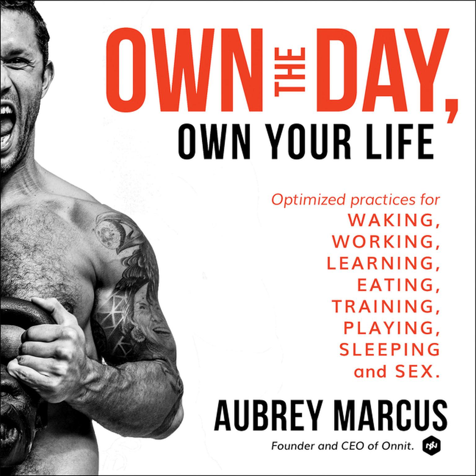 Printable Own the Day, Own Your Life: Optimized Practices for Waking, Working, Learning, Eating, Training, Playing, Sleeping, and Sex Audiobook Cover Art