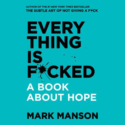 Everything is F*cked: A Book About Hope Audiobook, by Mark Manson