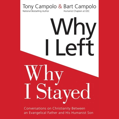Why I Left, Why I Stayed: Conversations on Christianity between an Evangelical Father and His Humanist Son Audiobook, by Tony Campolo