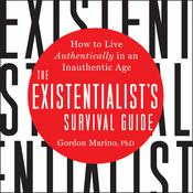 The Existentialist's Survival Guide: How to Live Authentically in an Inauthentic Age Audiobook, by Gordon Marino