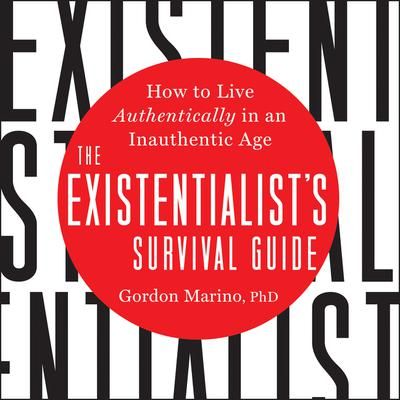 The Existentialists Survival Guide: How to Live Authentically in an Inauthentic Age Audiobook, by Gordon Marino