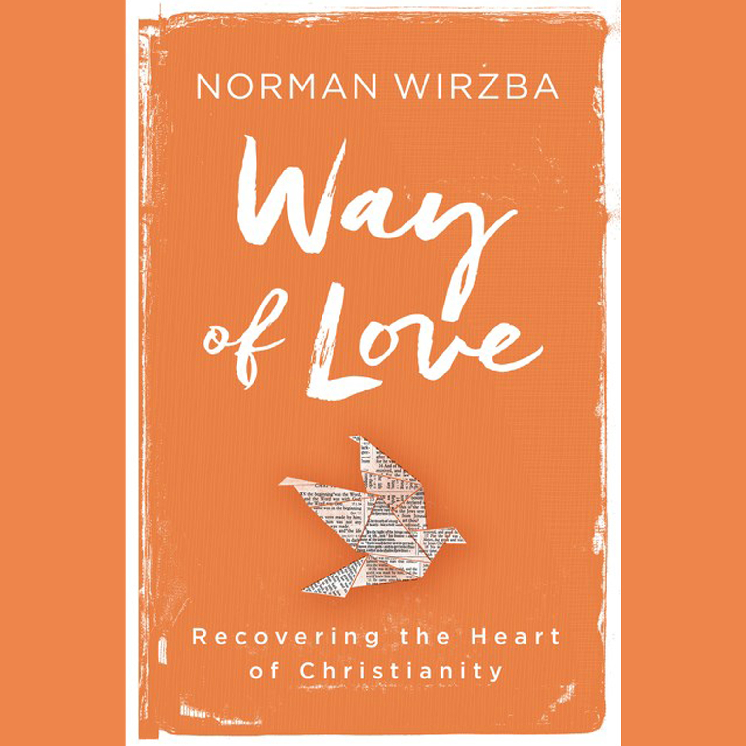 Way of Love: Recovering the Heart of Christianity Audiobook, by Norman Wirzba