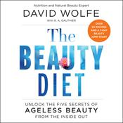The Beauty Diet: Unlock the Five Secrets of Ageless Beauty from the Inside Out Audiobook, by David Wolfe