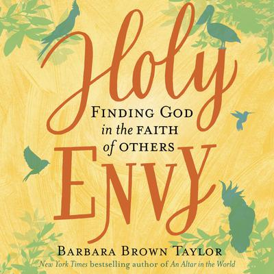 Holy Envy: Finding God in the Faith of Others Audiobook, by Barbara Brown Taylor