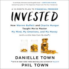 Invested: How Warren Buffett and Charlie Munger Taught Me to Master My Mind, My Emotions, and My Money (with a Little Help From My Dad) Audiobook, by Danielle Town