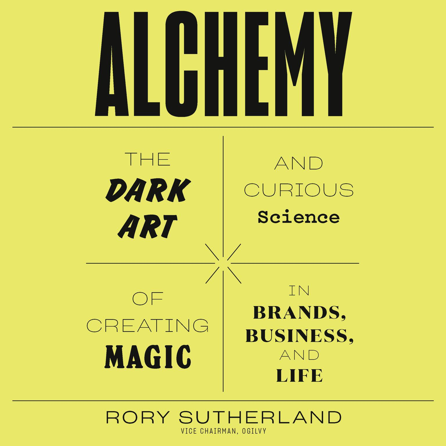 Alchemy: The Dark Art and Curious Science of Creating Magic in Brands, Business, and Life Audiobook, by Rory Sutherland