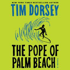 The Pope of Palm Beach: A Novel Audiobook, by Tim Dorsey