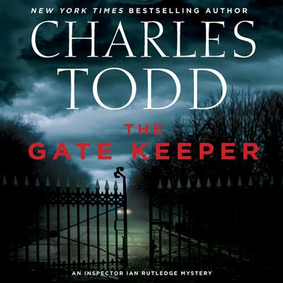 The Gate Keeper: An Inspector Ian Rutledge Mystery Audiobook, by Charles Todd