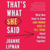 That's What She Said: What Men Need To Know (and Women Need to Tell Them) About Working Together Audiobook, by Joanne Lipman