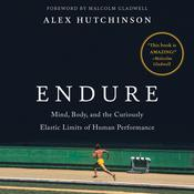 Endure: Mind, Body, and the Curiously Elastic Limits of Human Performance Audiobook, by Alex Hutchinson