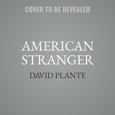 American Stranger Audiobook, by David Plante