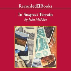 In Suspect Terrain Audiobook, by John McPhee