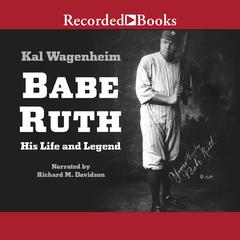 Babe Ruth: His Life and Legend Audiobook, by Kal Wagenheim