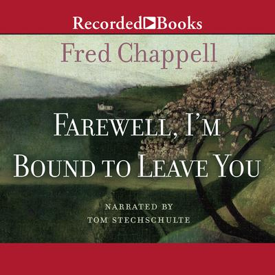 Farewell, Im Bound to Leave You: Stories Audiobook, by Fred Chappell