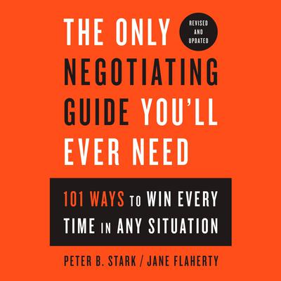 The Only Negotiating Guide Youll Ever Need, Revised and Updated: 101 Ways to Win Every Time in Any Situation Audiobook, by Peter B. Stark