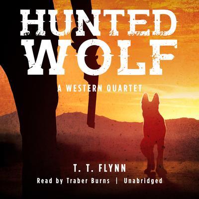 Hunted Wolf: A Western Quartet Audiobook, by T. T. Flynn