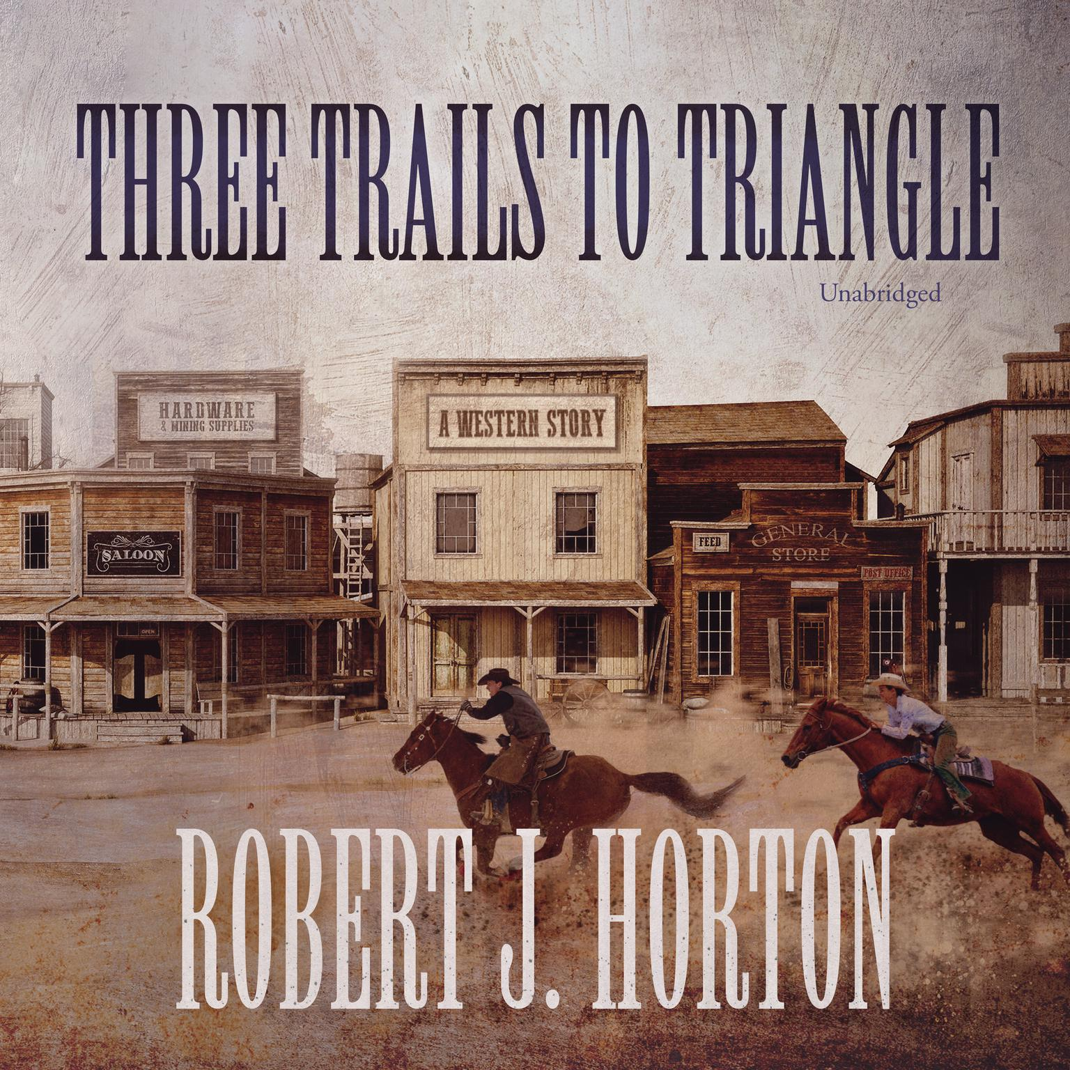 Three Trails to Triangle : A Western Story Audiobook, by Robert J. Horton