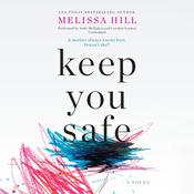 Keep You Safe: A Novel Audiobook, by Melissa Hill
