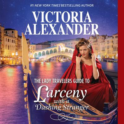 "The Lady Travelers Guide to Larceny with a Dashing Stranger: With Bonus Story ""The Rise and Fall of Reginald Everheart"" Audiobook, by Victoria Alexander"