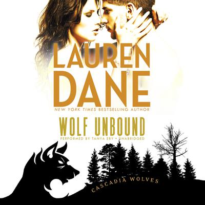 Wolf Unbound: (Cascadia Wolves, #4) Audiobook, by Lauren Dane