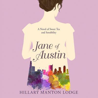 Jane of Austin: A Novel of Sweet Tea and Sensibility Audiobook, by Hillary Manton Lodge