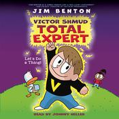 Victor Shmud, Total Expert #1: Lets Do a Thing! Audiobook, by Jim Benton