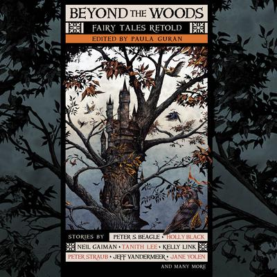 Beyond the Woods: Fairy Tales Retold Audiobook, by Paula Guran (editor)