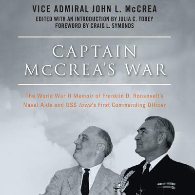 Captain McCreas War: The World War II Memoir of Franklin D. Roosevelt's Naval Aide and USS Iowa's First Commanding Officer Audiobook, by John L. McCrea