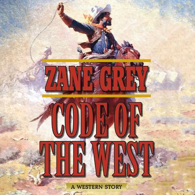 Code of the West: A Western Story Audiobook, by Zane Grey