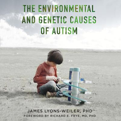 The Environmental and Genetic Causes of Autism Audiobook, by James Lyons-Weiler