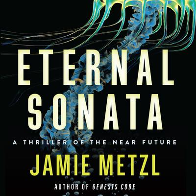 Eternal Sonata: A Thriller of the Near Future Audiobook, by Jamie Metzl