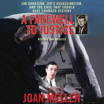 A Farewell to Justice: Jim Garrison, JFKs Assassination, and the Case That Should Have Changed History Audiobook, by Joan Mellen