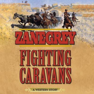 Fighting Caravans: A Western Story Audiobook, by Zane Grey
